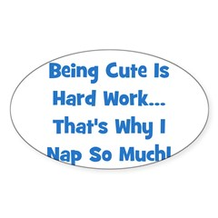 Being Cute Is Hard Work - Blu Oval Decal