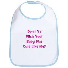 Baby Cute Like Me? Pink Bib