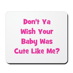 Baby Cute Like Me? Pink Mousepad