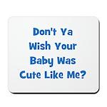 Baby Cute Like Me? Blue Mousepad