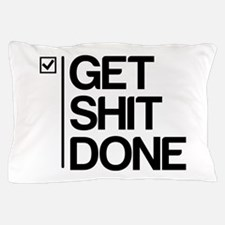 Get Shit Done Pillow Case