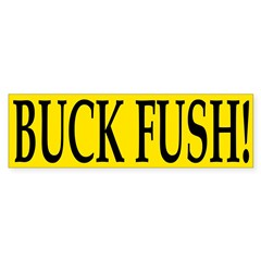 Buck Fush! (bumper sticker)