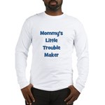 Mommy's Little Trouble Maker Long Sleeve T-Shirt