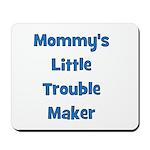 Mommy's Little Trouble Maker Mousepad