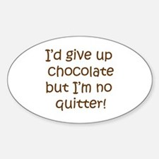 I'd give up chocolate but Oval Decal