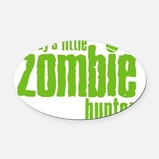daddys little zombie hunter Oval Car Magnet