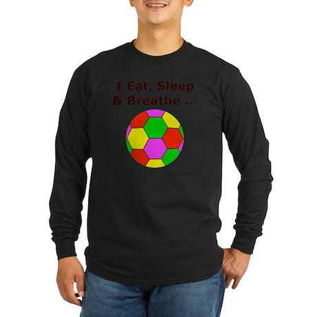Eat Sleep Breathe Soccer Long Sleeve Dark T-Shirt
