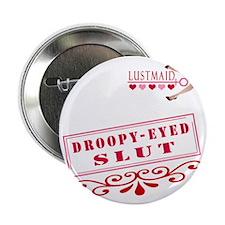 "DROOPYEYED--SLUT 2.25"" Button"