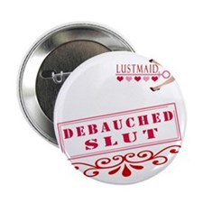 "DEBAUCHED--SLUT 2.25"" Button"
