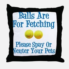 Balls are for fetching Throw Pillow