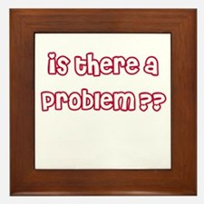 Is There A Problem? Framed Tile