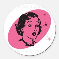 Youre Not A Feminist? Round Car Magnet