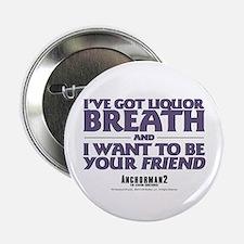 I've Got Liquor Breath 2.25&Quot; Button