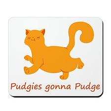 pudgegonnapudge Mousepad