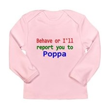 Behave Or Ill Report You To Poppa Long Sleeve T-Sh