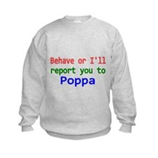 Behave or Ill report you to Poppa Sweatshirt