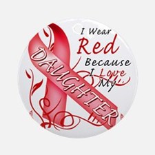 I Wear Red Because I Love My Daught Round Ornament