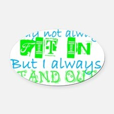 Awareness Tee Stand Out copy copy Oval Car Magnet