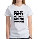 Think I'm Cute? Mommy - Black Women's T-Shirt