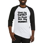 Think I'm Cute? Mommy - Black Baseball Jersey