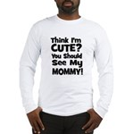 Think I'm Cute? Mommy - Black Long Sleeve T-Shirt