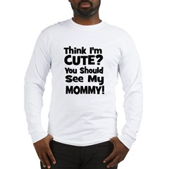 Think I'm Cute? Mommy - Black Long Sleeve T-Shirt