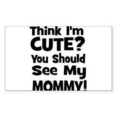 Think I'm Cute? Mommy - Black Sticker (Rectangular
