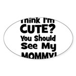 Think I'm Cute? Mommy - Black Oval Sticker