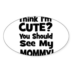 Think I'm Cute? Mommy - Black Oval Decal