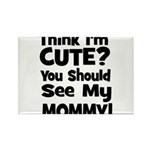 Think I'm Cute? Mommy - Black Rectangle Magnet