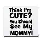Think I'm Cute? Mommy - Black Mousepad