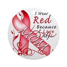 I Wear Red Because I Love My Mom Round Ornament