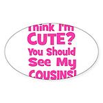 Think I'm Cute? CousinS (Plur Oval Sticker