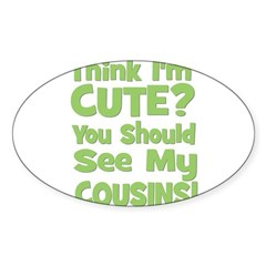 Think I'm Cute? CousinS (Plur Oval Decal