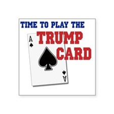 "Time to Play the Trump Card Square Sticker 3"" x 3"""