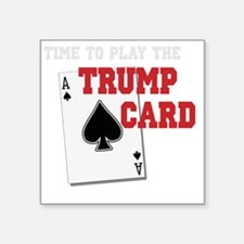 """Time to Play the Trump Card Square Sticker 3"""" x 3"""""""