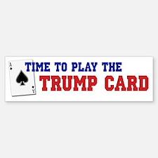 Time to Play the Trump Card 2 Bumper Bumper Sticker