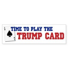 Time to Play the Trump Card 2 Bumper Sticker