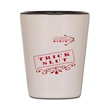 TRICK--SLUT Shot Glass