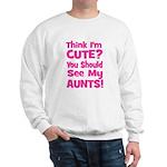 Think I'm Cute? AuntS (Plural Sweatshirt