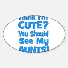 Think I'm Cute? AuntS (plural Oval Decal
