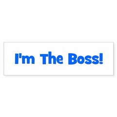 I'm The Boss! Blue Bumper Bumper Sticker