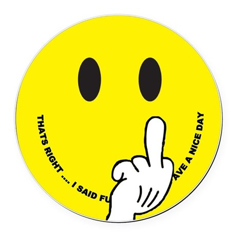 smiley that right i said fu ave a Round Car Magnet