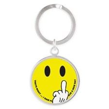 smiley that right i said fu ave a n Round Keychain