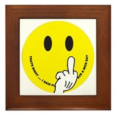 smiley that right i said fu ave a nice Framed Tile