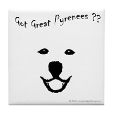 Got Great Pyrenees ?<br>Tile Coaster