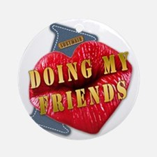 DOINGMYFRIENDS---I-LOVE Round Ornament