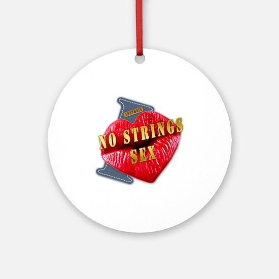NOSTRINGSSEX---I-LOVE Round Ornament
