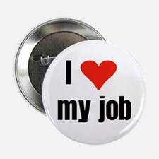 I Love my Job Button