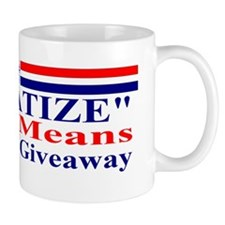 Privatize Really Means Corporate Giveaw Mug
